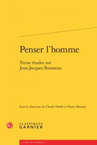 C. Habib et P. Manent (dir.), Penser l'homme - Treize études sur Jean-Jacques Rousseau