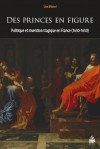 L. Michel, Des Princes en figure. Politique et invention tragique en France (1630-1650)