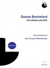 Jean-Jacques Wunenburger (dir.), Gaston Bachelard, une éthique plurielle