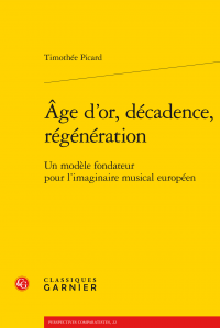 T. Picard, Âge d'or, décadence, régénération - Un modèle fondateur pour l'imaginaire musical européen