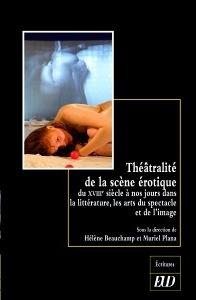 H. Beauchamp et M. Plana (dir.), Théâtralité de la scène érotique du XVIIIème siècle à nos jours dans la littérature, les arts du spectacle et de l'image