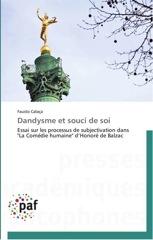 F. Calaça, Dandysme et souci de soi. Essai sur les processus de subjectivation dans La Comédie humaine d'Honoré de Balzac