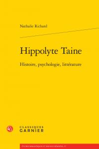 N. Richard, Hippolyte Taine. Histoire, psychologie, littérature