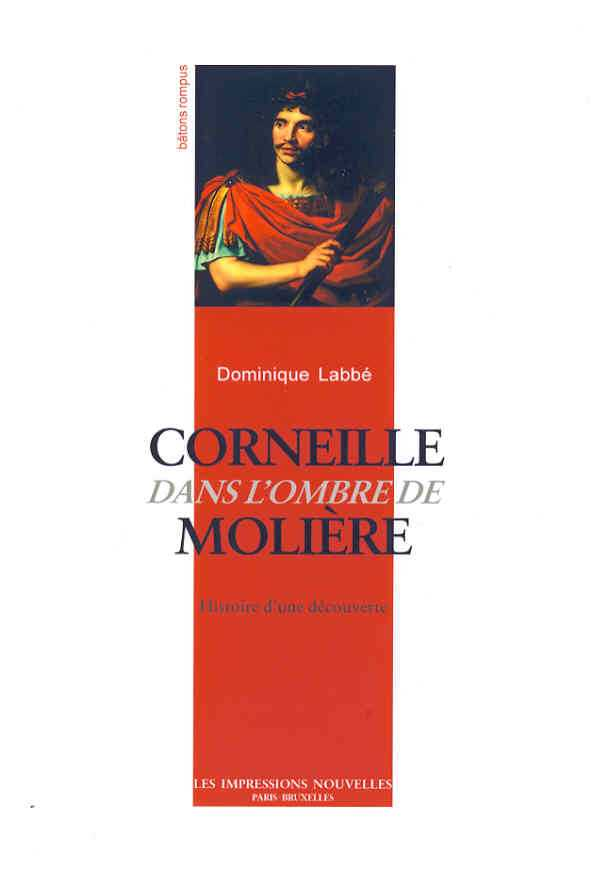 Corneille dans l'ombre de Molière. Histoire d'une découverte