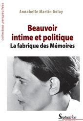 A. Martin-Golay, Beauvoir intime et politique. La fabrique des Mémoires