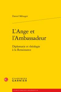 D. Ménager, L'Ange et l'Ambassadeur - Diplomatie et théologie à la Renaissance
