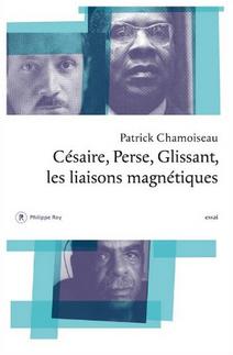 P. Chamoiseau, Césaire, Perse, Glissant. Les liaisons magnétiques