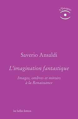 S. Ansaldi, L'Imagination fantastique. Images, ombres et miroirs à la Renaissance