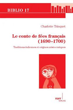 Ch. Trinquet, Le Conte de fées français (1690-1700). Traditions italiennes et origines aristocratiques