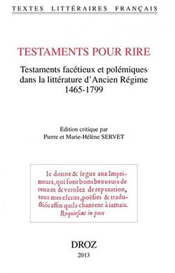 Testaments pour rire. Testaments facétieux et polémiques dans la littérature d'Ancien Régime (1465-1799) (P. Servet & M.-H. Servet-Prat, éd.) (2 vol.)