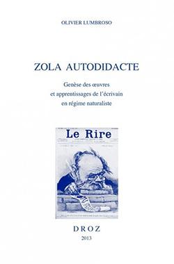 O. Lumbroso, Zola autodidacte. Genèse des oeuvres et apprentissages de l'écrivain en régime naturaliste