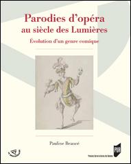 P. Beaucé, Parodies d'opéra au siècle des Lumières : évolution d'un genre comique