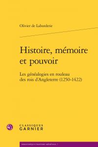O. de Laborderie, Histoire, mémoire et pouvoir. Les généalogies en rouleau des rois d'Angleterre (1250-1422)