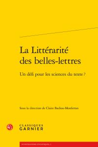 C. Badiou-Monferran (dir.), La Littérarité des belles-lettres - Un défi pour les sciences du texte?