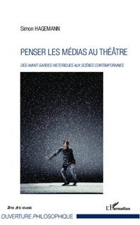S. Hagemann, Penser les médias au théâtre: des avant-gardes historiques aux scènes contemporaines