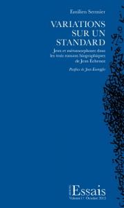 E. Sermier, Variations sur un standard. Jeux et métamorphoses dans les trois romans biographiques de Jean Echenoz