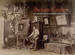 Portraits d'ateliers. Un album de photographies fin de siècle (J. Delatour et alii, éd.)