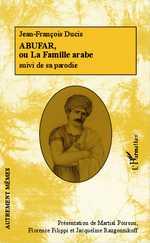 J.-F. Ducis, Abufar ou la famille arabe suivi de sa parodie