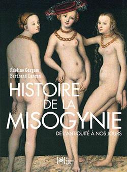 A. Gargam & B. Lançon, Histoire de la misogynie de l'Antiquité à nos jours
