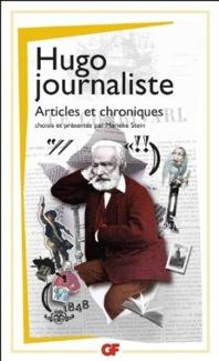 Hugo journaliste. Articles & chroniques (GF-Flammarion)