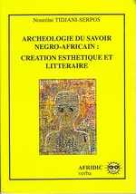 N. Tidjani-Serpos, Archéologie du savoir négro-africain : création esthétique et littéraire
