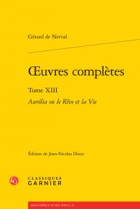 Gérard de Nerval, Œuvres complètes. Tome XIII - Aurélia ou le Rêve et la Vie