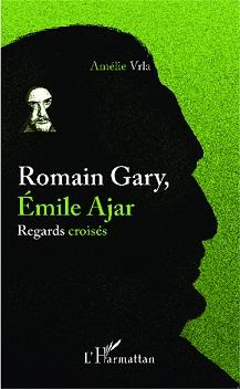 A. Vrla, Romain Gary, Emile Ajar - Regards croisés