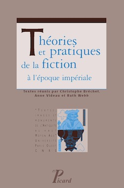 C. Bréchet, A. Videau & R. Webb (dir.), Théories et pratiques de la fiction à l'époque impériale