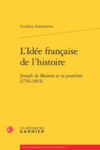 C. Armenteros, L'Idée française de l'histoire. Joseph de Maistre et sa postérité (1794-1854)