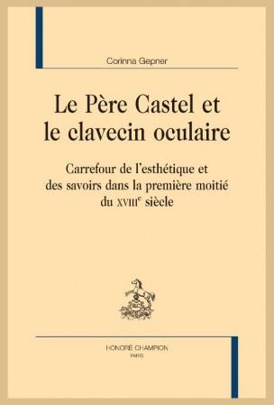 C. Gepner, Le Père Castel et le clavecin oculaire. Carrefour de l'esthétique et des savoirs dans la première moitié du XVIIIe siècle