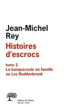 J.-M. Rey, Histoires d'escrocs, t. II. La banqueroute en famille ou les Buddenbrook