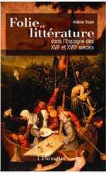 H. Tropé, Folie et littérature dans l'Espagne des XVI° et XVII° siècles
