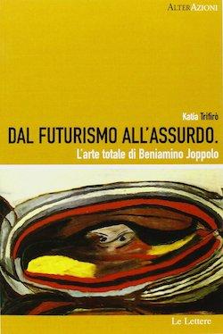 K. Trifirò, Dal Futurismo all'assurdo. L'arte totale di Beniamino Joppolo