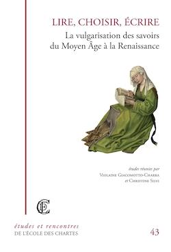 V. Giacomotto-Charra & Chr. Silvi (dir.), Lire, choisir, écrire : la vulgarisation des savoirs du Moyen Age à la Renaissance