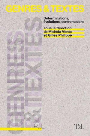 M. Monte & G. Philippe (dir.), Genres et textes. Déterminations, évolutions, confrontations