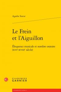 A. Sueur, Le Frein et l'Aiguillon - Éloquence musicale et nombre oratoire (XVIe-XVIIIe siècle)