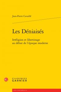 J.-P. Cavaillé, Les Déniaisés - Irréligion et libertinage au début de l'époque moderne