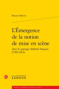R. Martin, L'Émergence de la notion de mise en scène dans le paysage théâtral français (1789-1914)