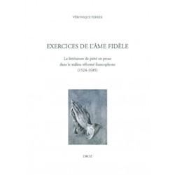 V. Ferrer, Exercices de l'âme fidèle.La littérature de piété en prose dans le milieu réformé francophone (1524-1685)