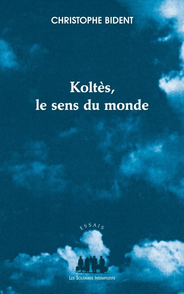 C. Bident, Koltès, le sens du monde