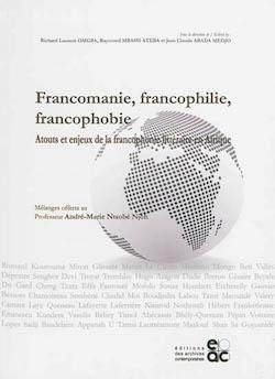 L. R. Omgba, R; Mbassi Ateba & J.-Cl. Abada Medjo (dir.), Francomanie, francophilie ou francophobie. Atouts et enjeux de la francophonie littéraire en Afrique