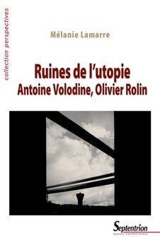 M. Lamarre, Ruines de l'utopie. Antoine Volodine, Olivier Rolin
