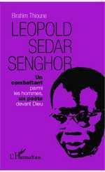B. Thioune, Léopold Sédar Senghor - Un combattant parmi les hommes, un poète devant Dieu