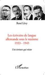 R. Lévy, Les Ecrivains de langue allemande sous le Nazisme - 1933-1945 : Une écriture qui résiste