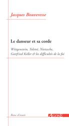 J. Bouveresse, Le Danseur et sa corde. Wittgenstein, Tolstoï, Nietzsche, Gottfried Keller et les difficultés de la foi