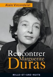 A. Vircondelet, Rencontrer Marguerite Duras