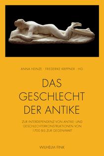 A. Heinze & Fr. Krippner (dir.), Das Geschlecht der Antike. Zur Interdependenz von Antike- und Geschlechterkonstruktionen von 1700 bis zur Gegenwart