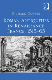R. Cooper, Roman antiquities in Renaissance France - 1515-1565