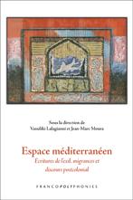 V. Lalagianni & J.-M. Moura (dir.), Espace méditarénéen. Écritures de l'exil, migrances et discours postcolonial