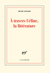 H. Godard, A travers Céline, la littérature
